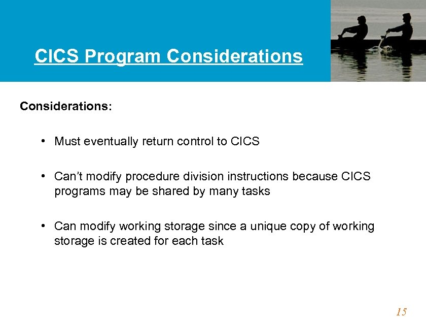 CICS Program Considerations: • Must eventually return control to CICS • Can't modify procedure