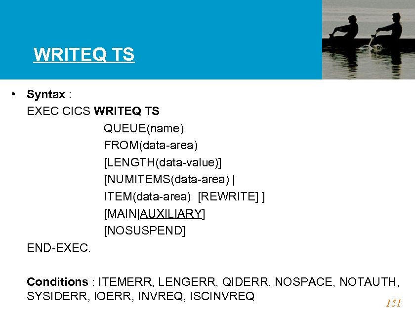 WRITEQ TS • Syntax : EXEC CICS WRITEQ TS QUEUE(name) FROM(data-area) [LENGTH(data-value)] [NUMITEMS(data-area)  