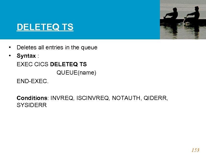 DELETEQ TS • Deletes all entries in the queue • Syntax : EXEC CICS