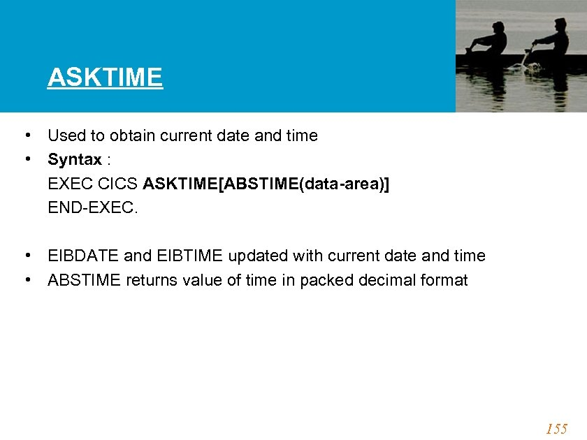 ASKTIME • Used to obtain current date and time • Syntax : EXEC CICS