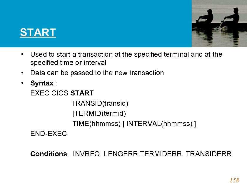 START • Used to start a transaction at the specified terminal and at the
