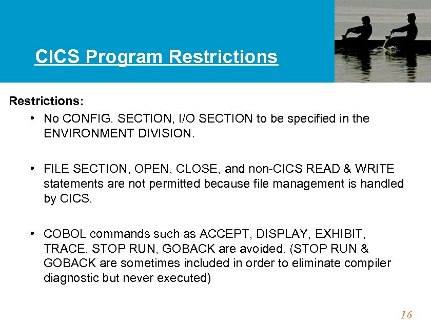 CICS Program Restrictions: • No CONFIG. SECTION, I/O SECTION to be specified in the
