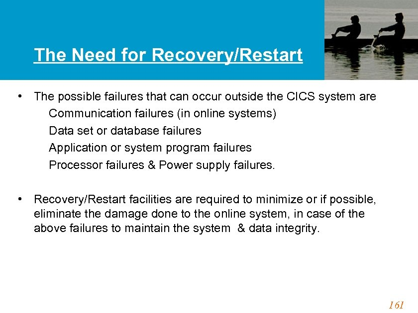 The Need for Recovery/Restart • The possible failures that can occur outside the CICS