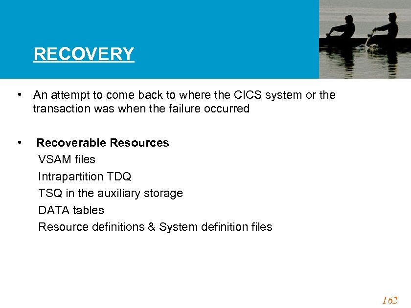 RECOVERY • An attempt to come back to where the CICS system or the