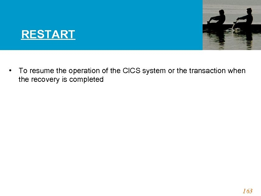 RESTART • To resume the operation of the CICS system or the transaction when