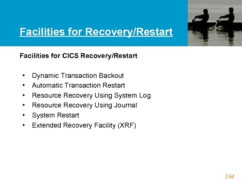 Facilities for Recovery/Restart Facilities for CICS Recovery/Restart • • • Dynamic Transaction Backout Automatic
