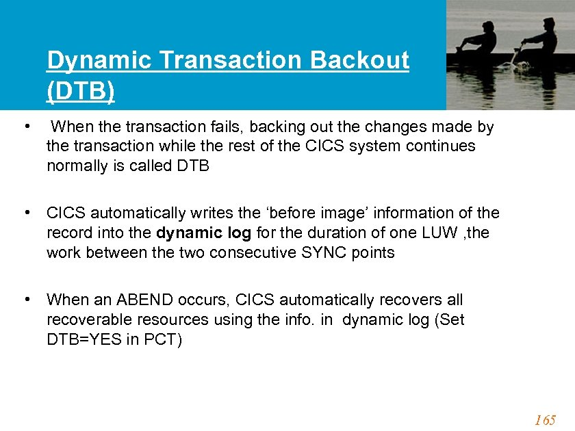 Dynamic Transaction Backout (DTB) • When the transaction fails, backing out the changes made
