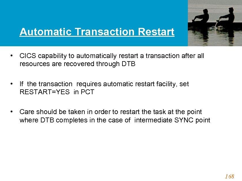 Automatic Transaction Restart • CICS capability to automatically restart a transaction after all resources