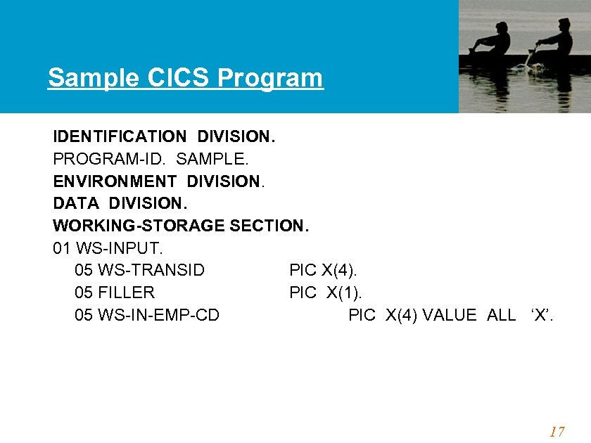 Sample CICS Program IDENTIFICATION DIVISION. PROGRAM-ID. SAMPLE. ENVIRONMENT DIVISION. DATA DIVISION. WORKING-STORAGE SECTION. 01