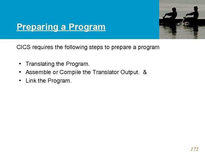 Preparing a Program CICS requires the following steps to prepare a program • Translating