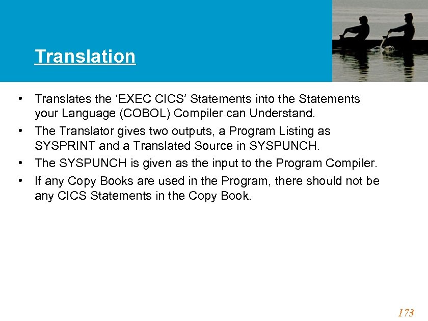 Translation • Translates the 'EXEC CICS' Statements into the Statements your Language (COBOL) Compiler