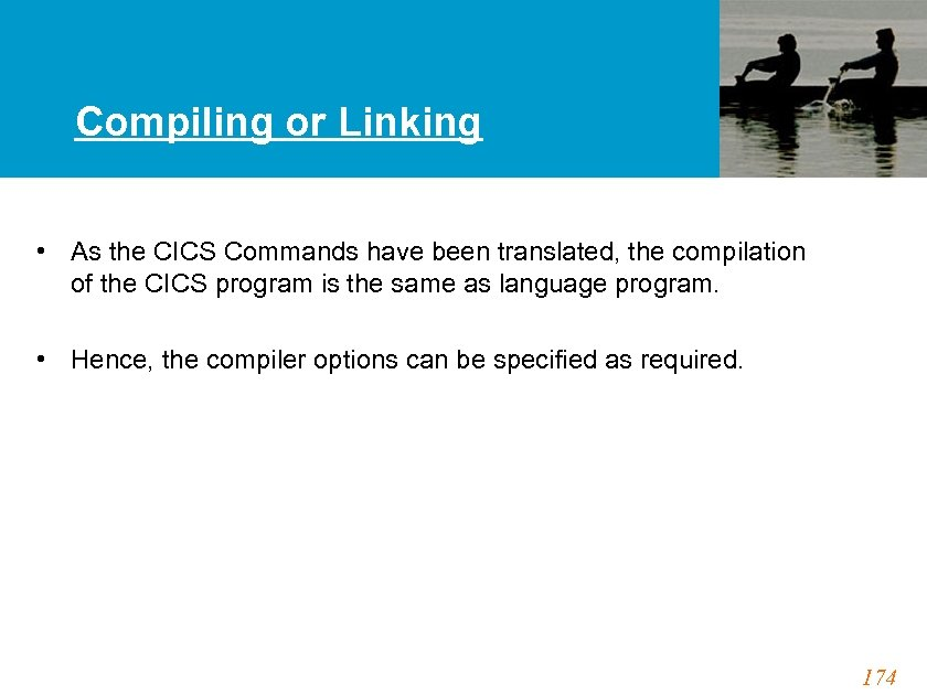 Compiling or Linking • As the CICS Commands have been translated, the compilation of