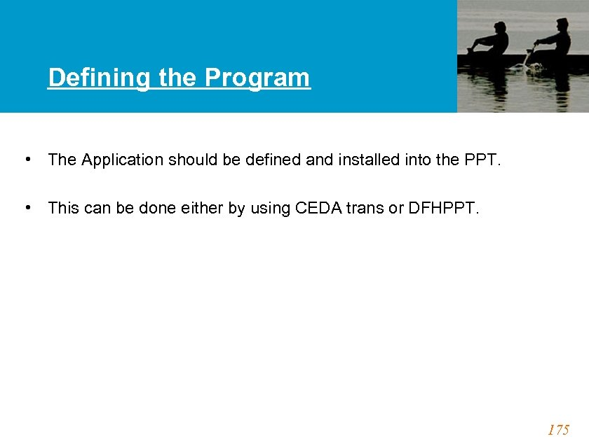 Defining the Program • The Application should be defined and installed into the PPT.