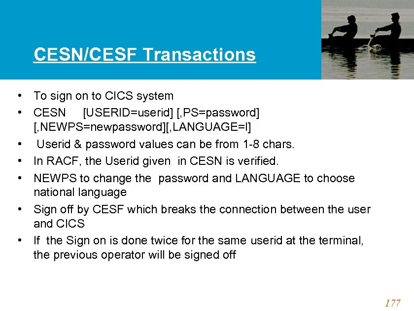 CESN/CESF Transactions • To sign on to CICS system • CESN [USERID=userid] [, PS=password]