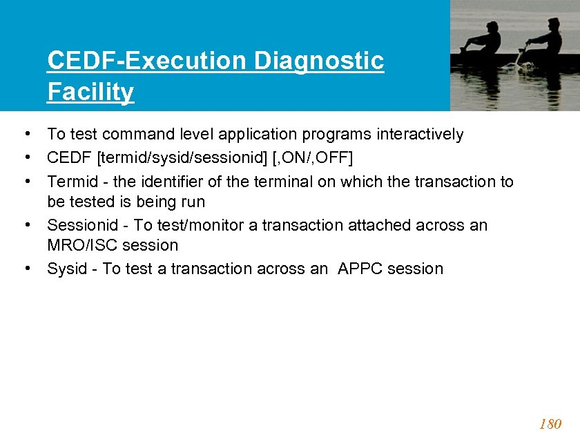 CEDF-Execution Diagnostic Facility • To test command level application programs interactively • CEDF [termid/sysid/sessionid]