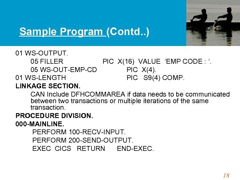 Sample Program (Contd. . ) 01 WS-OUTPUT. 05 FILLER PIC X(16) VALUE 'EMP CODE