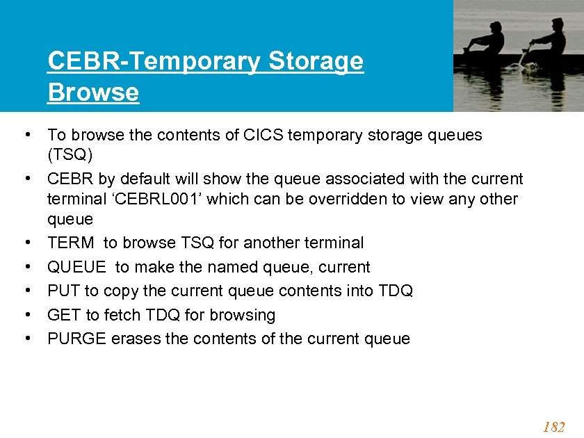 CEBR-Temporary Storage Browse • To browse the contents of CICS temporary storage queues (TSQ)