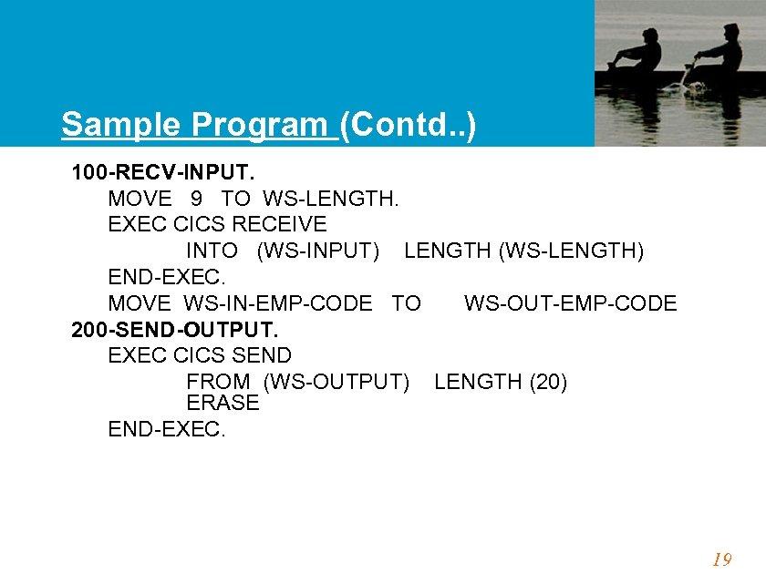 Sample Program (Contd. . ) 100 -RECV-INPUT. MOVE 9 TO WS-LENGTH. EXEC CICS RECEIVE