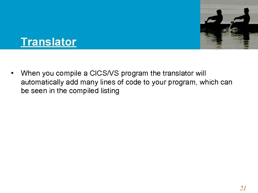 Translator • When you compile a CICS/VS program the translator will automatically add many