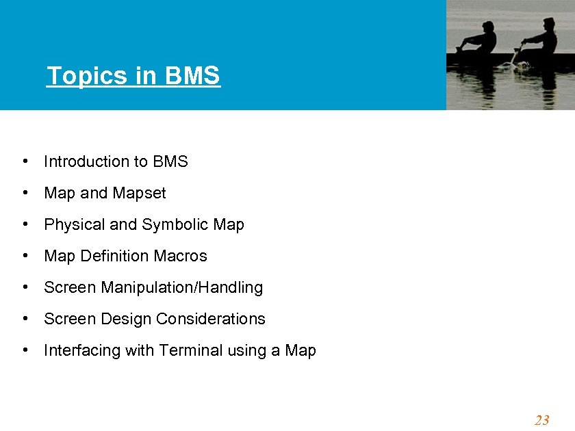 Topics in BMS • Introduction to BMS • Map and Mapset • Physical and