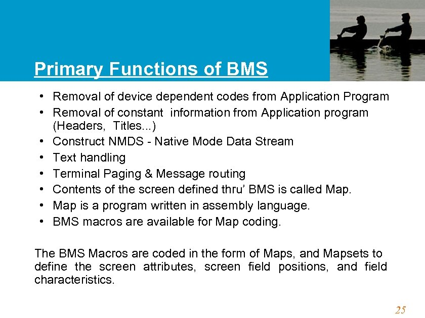 Primary Functions of BMS • Removal of device dependent codes from Application Program •
