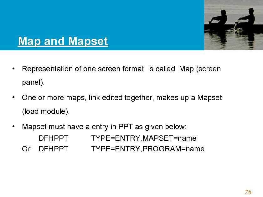 Map and Mapset • Representation of one screen format is called Map (screen panel).