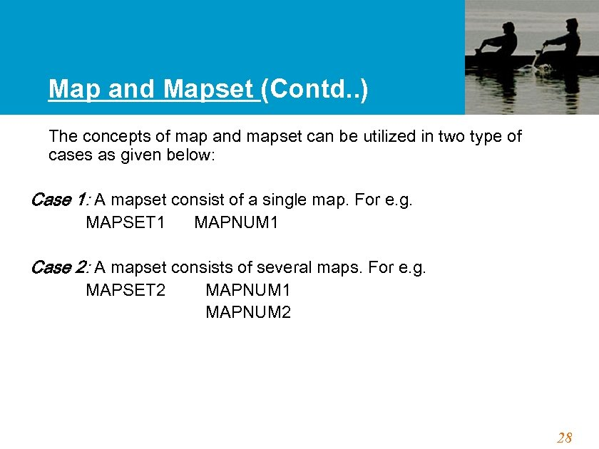 Map and Mapset (Contd. . ) The concepts of map and mapset can be