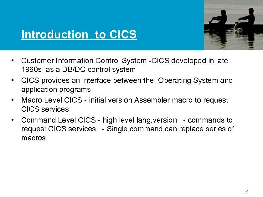 Introduction to CICS • Customer Information Control System -CICS developed in late 1960 s