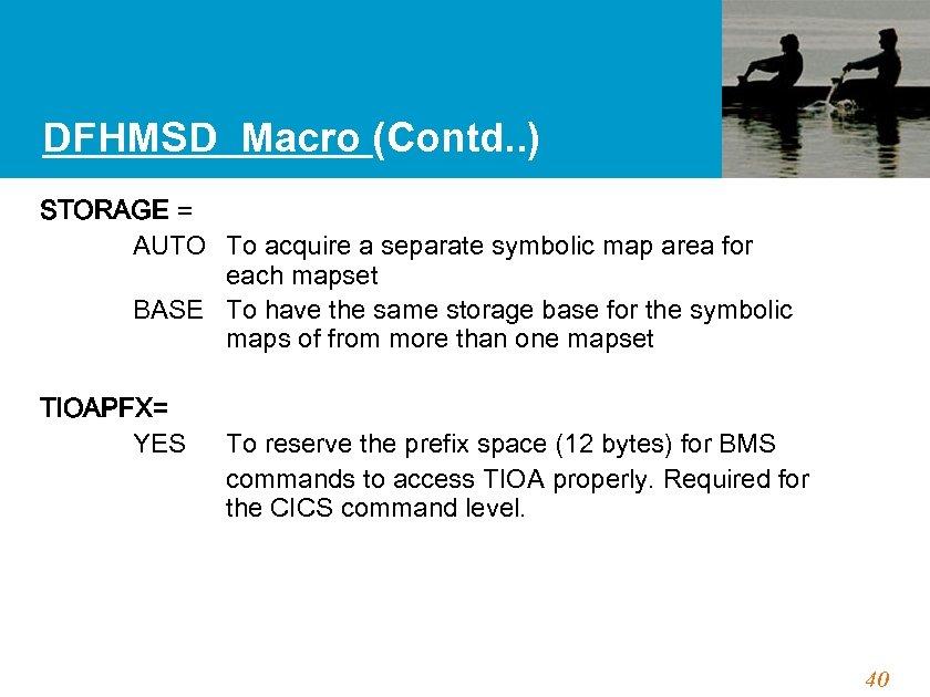 DFHMSD Macro (Contd. . ) STORAGE = AUTO To acquire a separate symbolic map