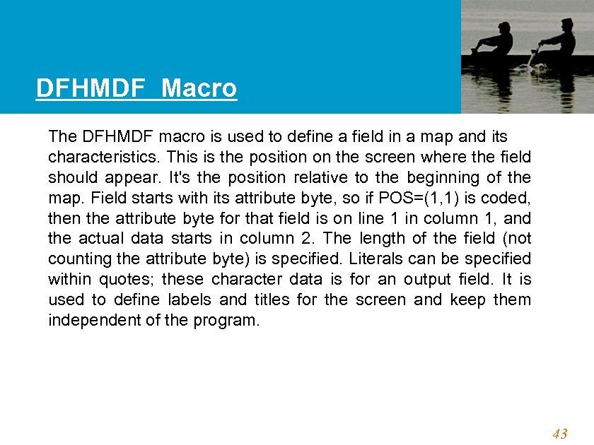DFHMDF Macro The DFHMDF macro is used to define a field in a map