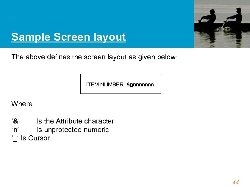 Sample Screen layout The above defines the screen layout as given below: ITEM NUMBER