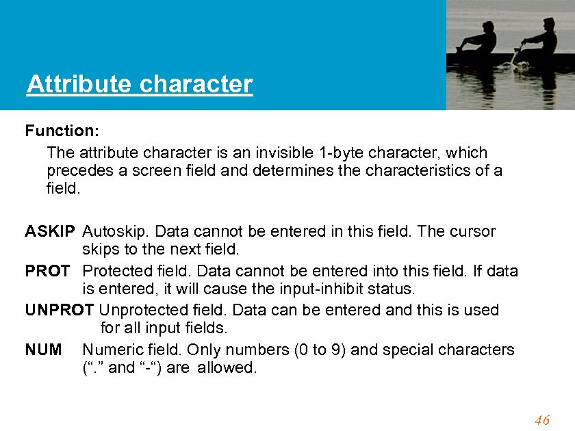 Attribute character Function: The attribute character is an invisible 1 -byte character, which precedes