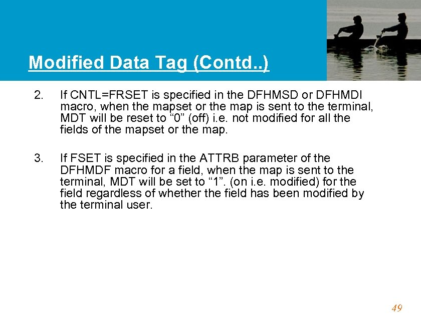 Modified Data Tag (Contd. . ) 2. If CNTL=FRSET is specified in the DFHMSD