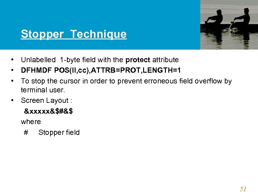Stopper Technique • Unlabelled 1 -byte field with the protect attribute • DFHMDF POS(ll,
