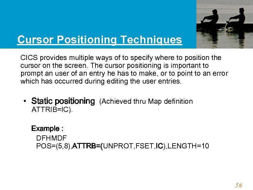 Cursor Positioning Techniques CICS provides multiple ways of to specify where to position the