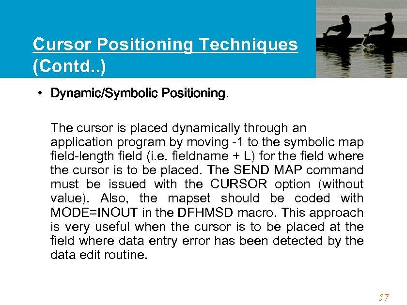 Cursor Positioning Techniques (Contd. . ) • Dynamic/Symbolic Positioning. The cursor is placed dynamically