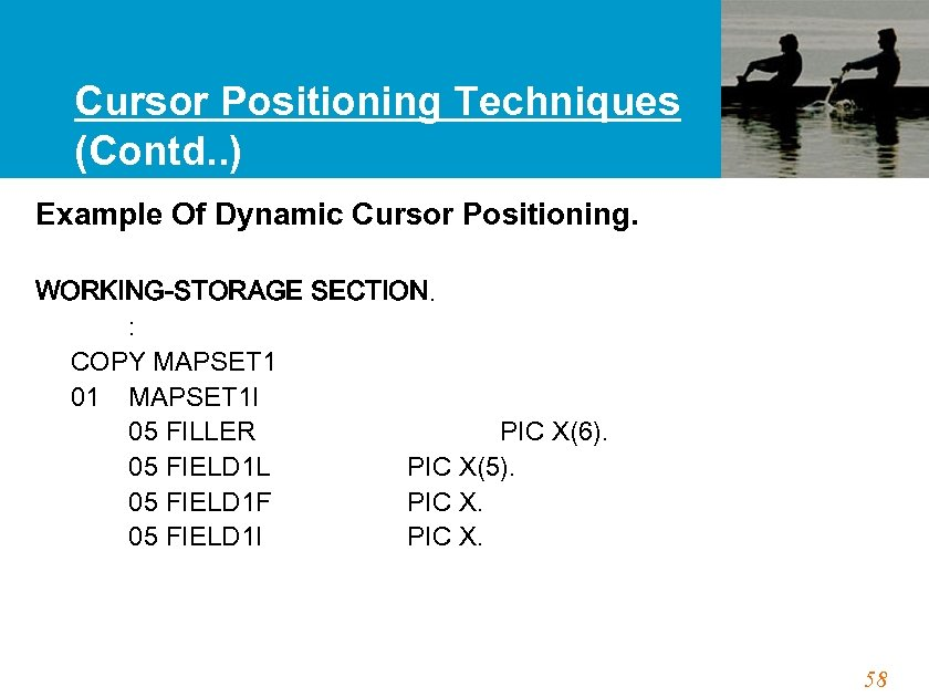 Cursor Positioning Techniques (Contd. . ) Example Of Dynamic Cursor Positioning. WORKING-STORAGE SECTION. :