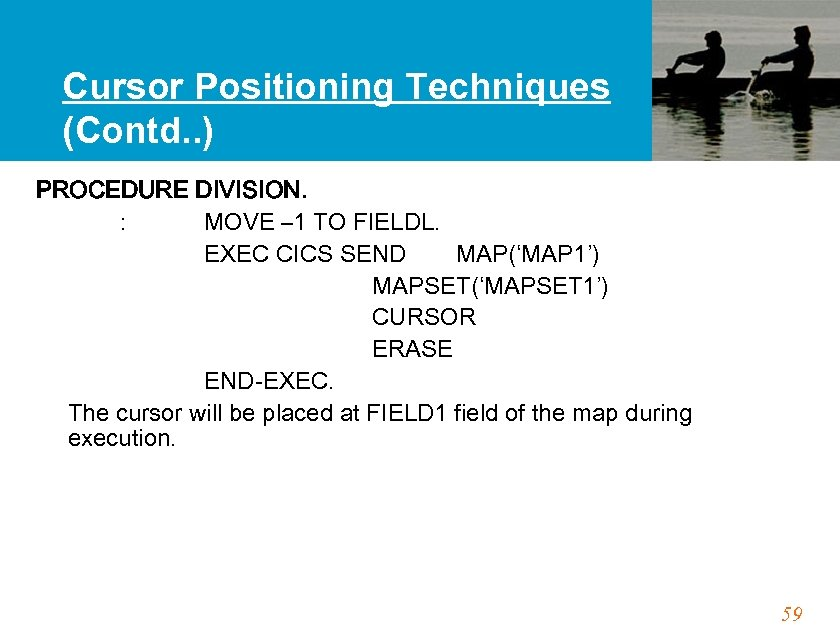 Cursor Positioning Techniques (Contd. . ) PROCEDURE DIVISION. : MOVE – 1 TO FIELDL.