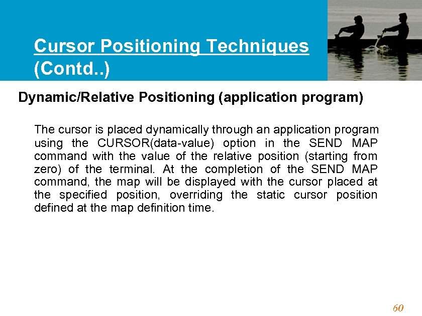Cursor Positioning Techniques (Contd. . ) Dynamic/Relative Positioning (application program) The cursor is placed