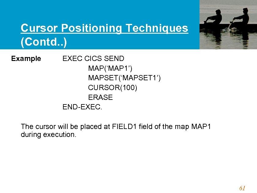 Cursor Positioning Techniques (Contd. . ) Example EXEC CICS SEND MAP('MAP 1') MAPSET('MAPSET 1')