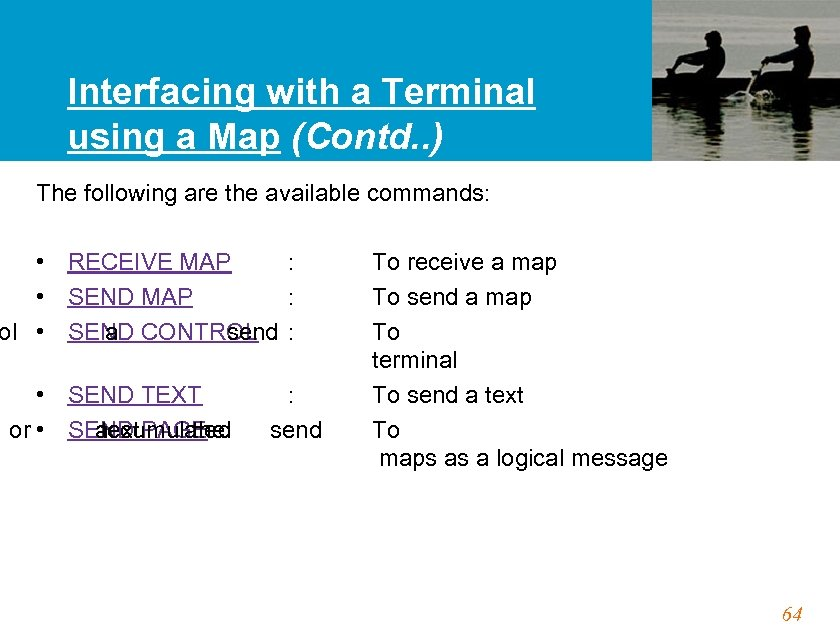 Interfacing with a Terminal using a Map (Contd. . ) The following are the