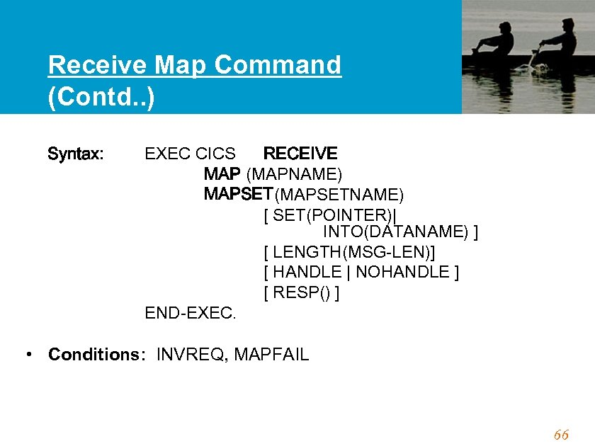 Receive Map Command (Contd. . ) Syntax: EXEC CICS RECEIVE MAP (MAPNAME) MAPSET(MAPSETNAME) [