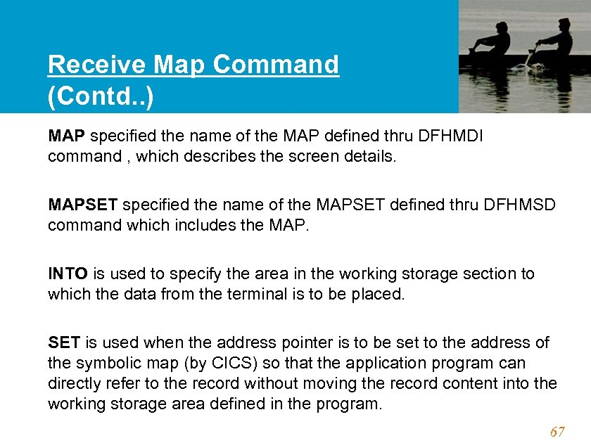 Receive Map Command (Contd. . ) MAP specified the name of the MAP defined