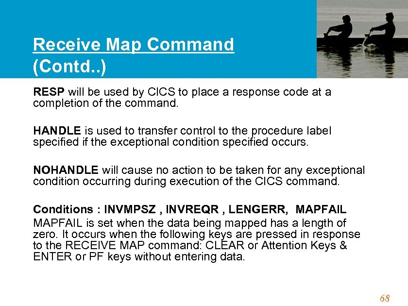 Receive Map Command (Contd. . ) RESP will be used by CICS to place