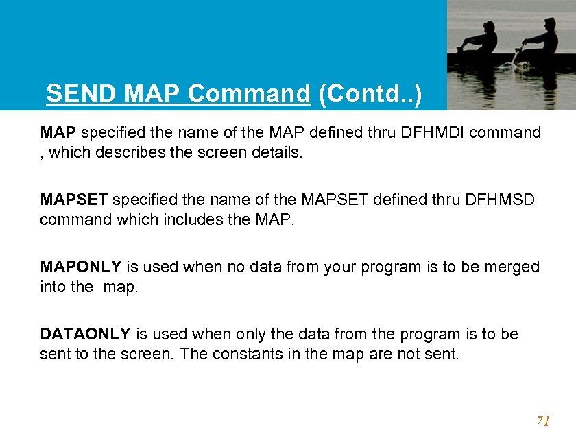 SEND MAP Command (Contd. . ) MAP specified the name of the MAP defined