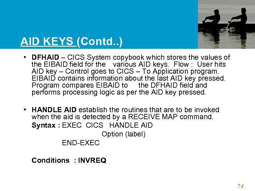AID KEYS (Contd. . ) • DFHAID – CICS System copybook which stores the