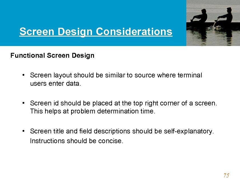 Screen Design Considerations Functional Screen Design • Screen layout should be similar to source