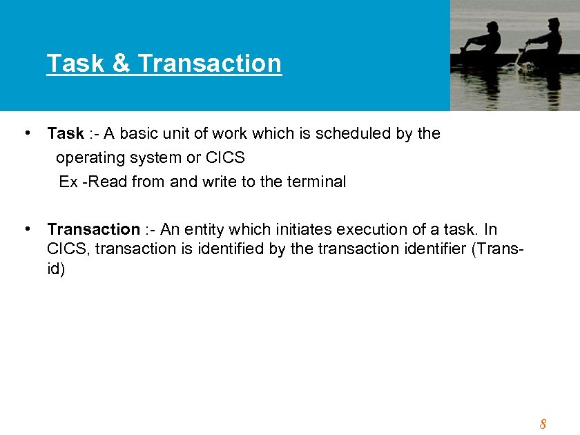 Task & Transaction • Task : - A basic unit of work which is