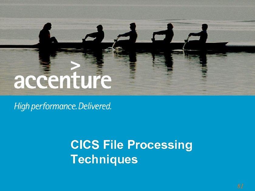 CICS File Processing Techniques 81
