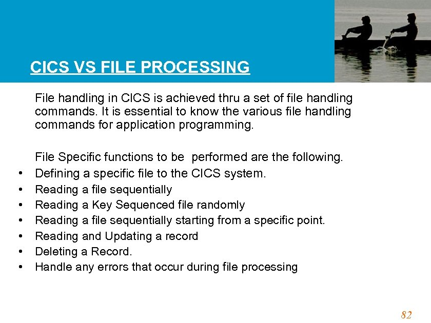 CICS VS FILE PROCESSING • • File handling in CICS is achieved thru a